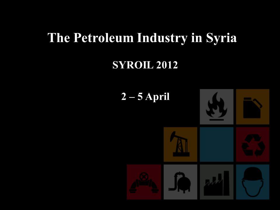 The 8th Syrian Intl Oil & Gas Exhibition SYROIL 2012 2 – 5 April