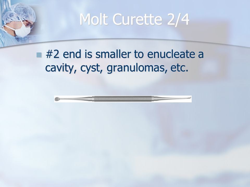Molt Curette 2/4 #2 end is smaller to enucleate a cavity, cyst, granulomas, etc. #2 end is smaller to enucleate a cavity, cyst, granulomas, etc.