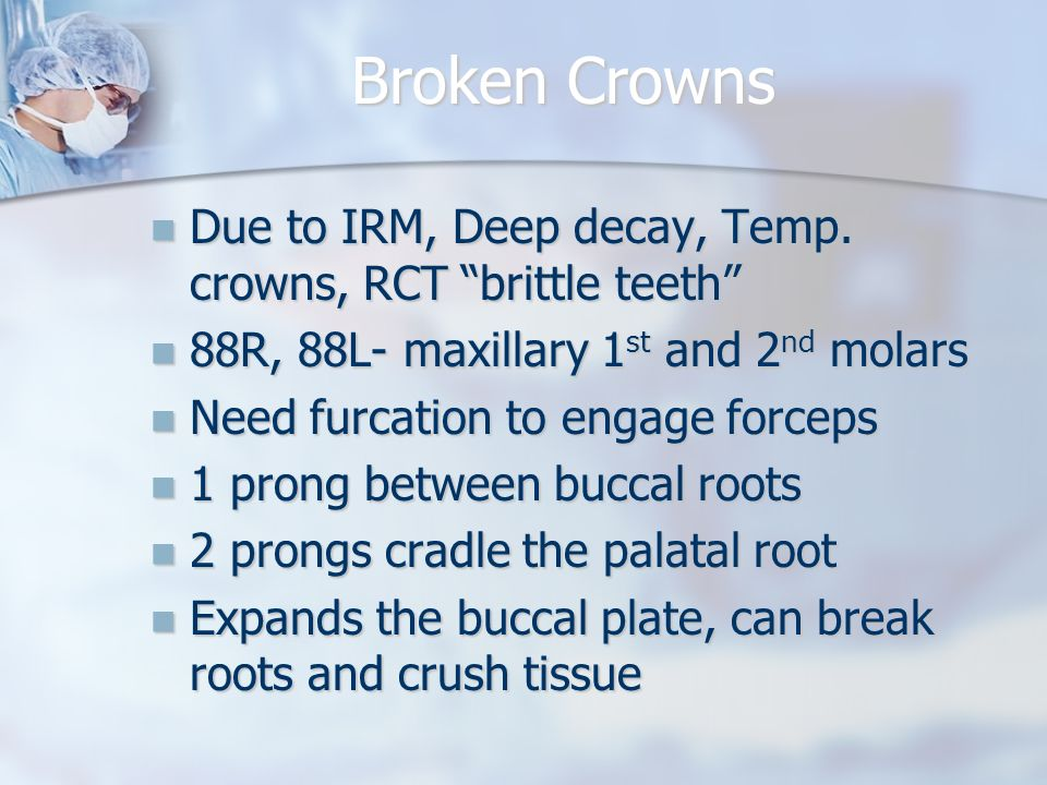 Broken Crowns Due to IRM, Deep decay, Temp. crowns, RCT brittle teeth Due to IRM, Deep decay, Temp. crowns, RCT brittle teeth 88R, 88L- maxillary 1 st