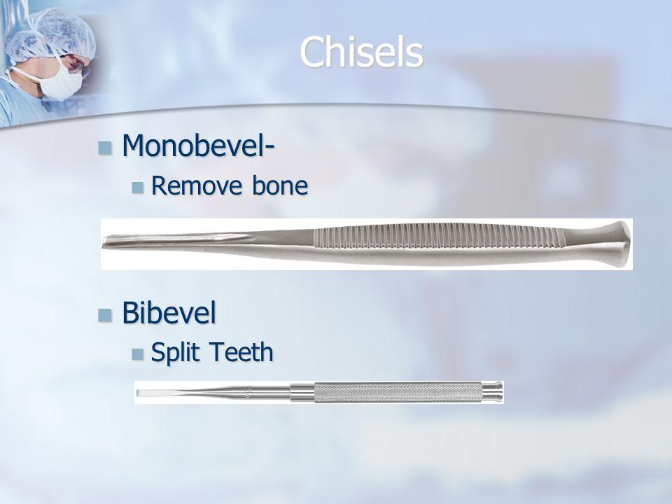 Chisels Monobevel- Monobevel- Remove bone Remove bone Bibevel Bibevel Split Teeth Split Teeth