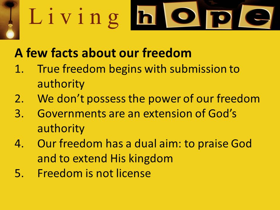 L i v i n g Action steps from todays message 1.Submit to God and His plan 2.Choose freedom and not bondage 3.Follow Gods plan with people, institutions, and Him