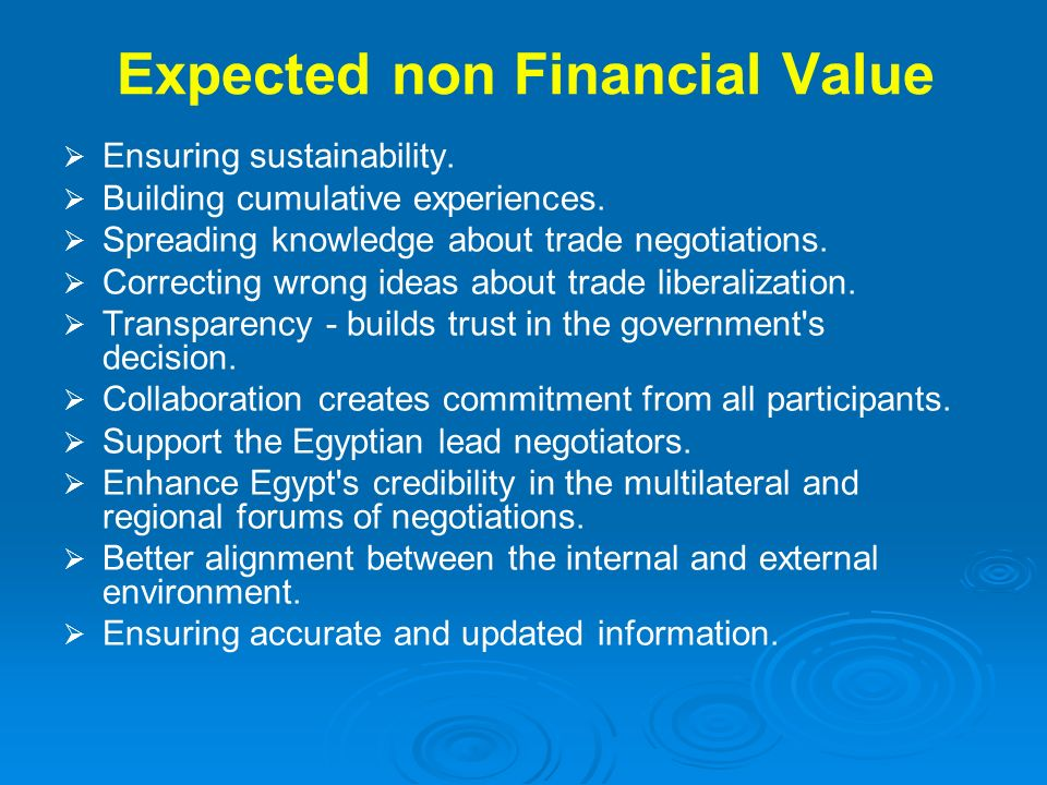 Expected non Financial Value Ensuring sustainability. Building cumulative experiences. Spreading knowledge about trade negotiations. Correcting wrong