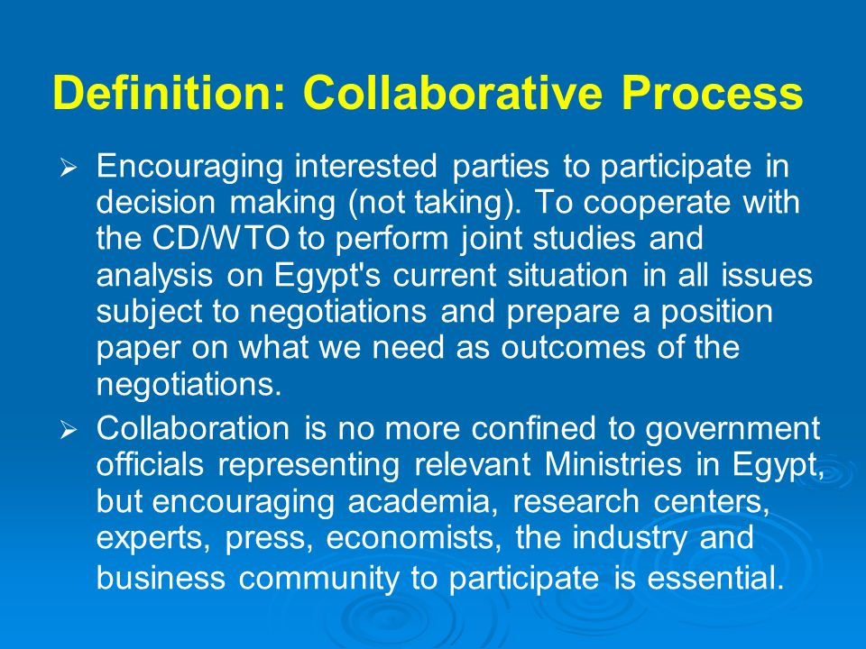 Definition: Collaborative Process Encouraging interested parties to participate in decision making (not taking). To cooperate with the CD/WTO to perfo