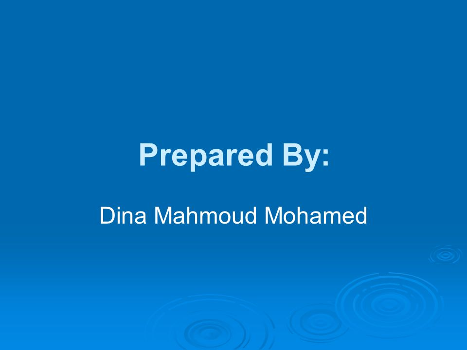 Prepared By: Dina Mahmoud Mohamed