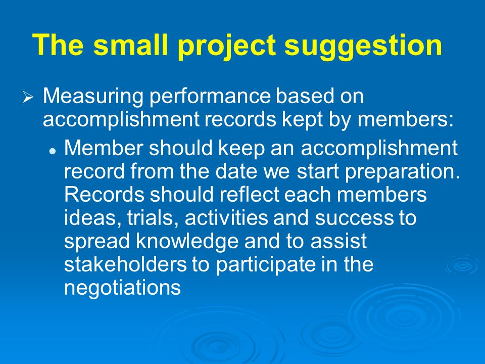The small project suggestion Measuring performance based on accomplishment records kept by members: Member should keep an accomplishment record from t