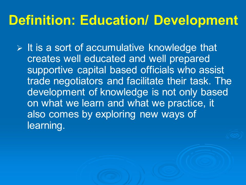 Definition: Education/ Development It is a sort of accumulative knowledge that creates well educated and well prepared supportive capital based offici