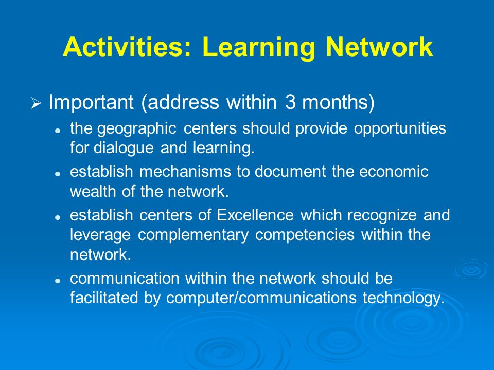 Activities: Learning Network Important (address within 3 months) the geographic centers should provide opportunities for dialogue and learning. establ