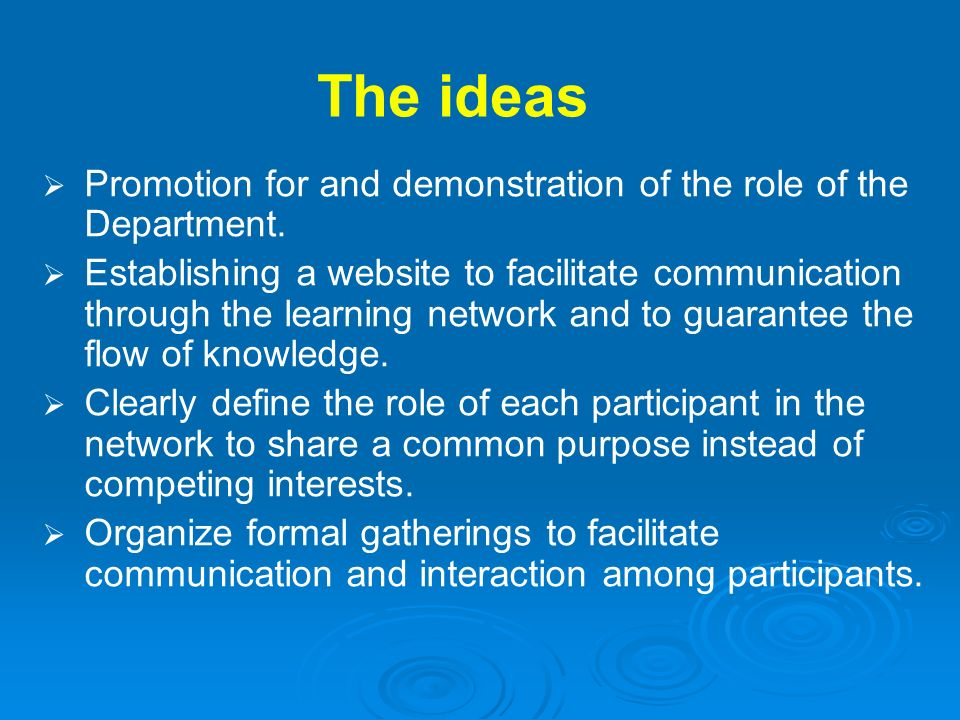 The ideas Promotion for and demonstration of the role of the Department. Establishing a website to facilitate communication through the learning netwo