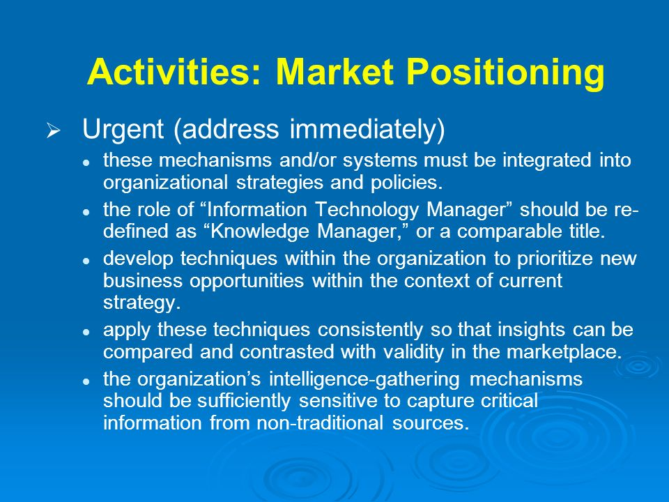 Activities: Market Positioning Urgent (address immediately) these mechanisms and/or systems must be integrated into organizational strategies and poli