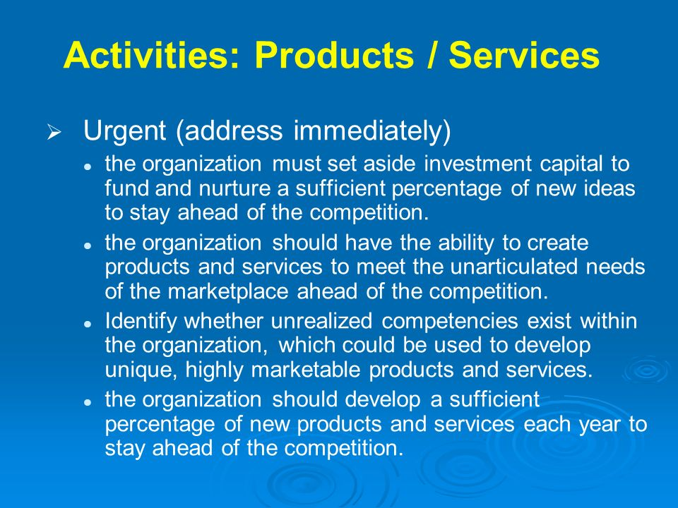 Activities: Products / Services Urgent (address immediately) the organization must set aside investment capital to fund and nurture a sufficient perce
