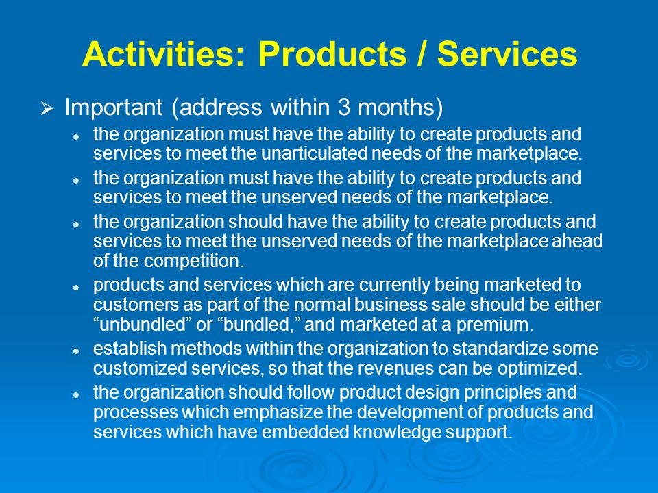 Activities: Products / Services Important (address within 3 months) the organization must have the ability to create products and services to meet the
