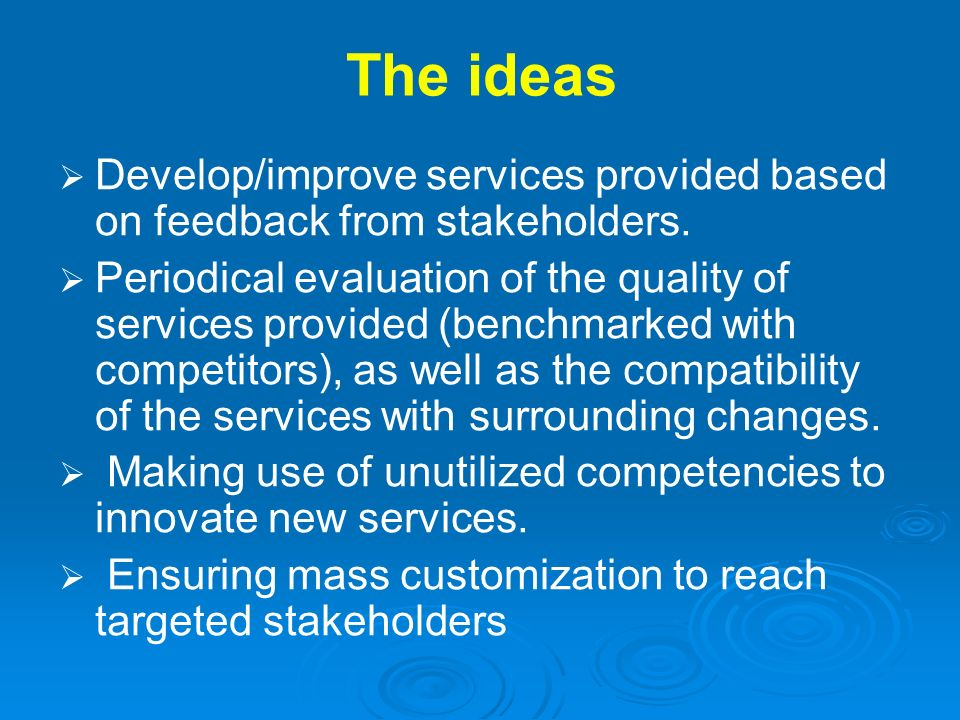 The ideas Develop/improve services provided based on feedback from stakeholders. Periodical evaluation of the quality of services provided (benchmarke