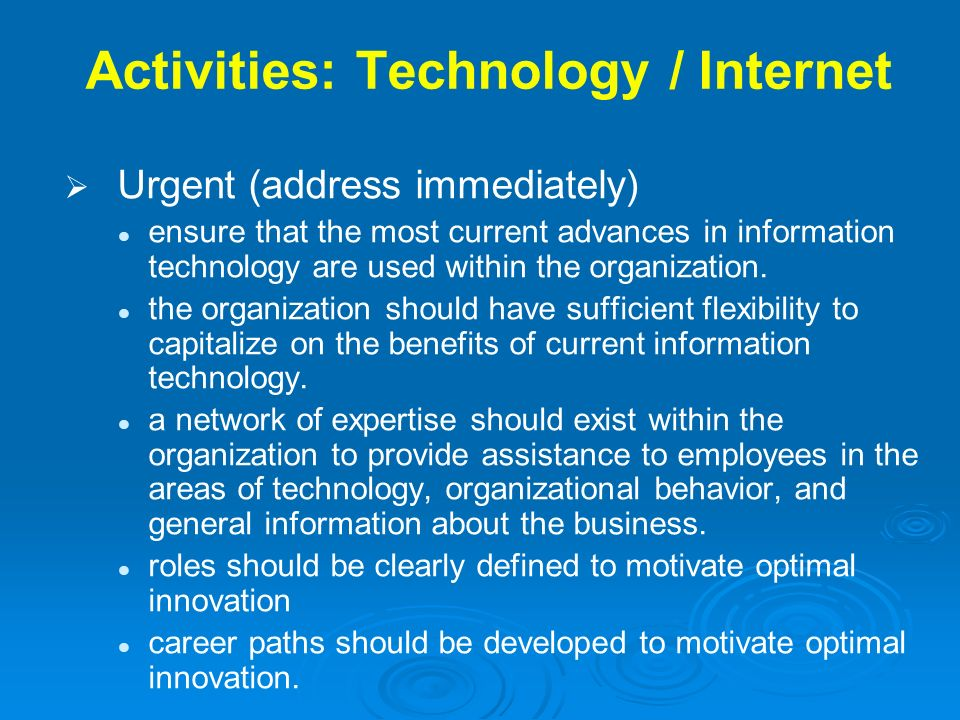 Activities: Technology / Internet Urgent (address immediately) ensure that the most current advances in information technology are used within the org