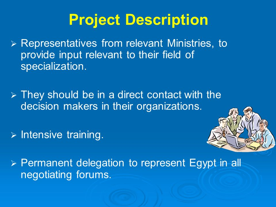 Project Description Representatives from relevant Ministries, to provide input relevant to their field of specialization. They should be in a direct c