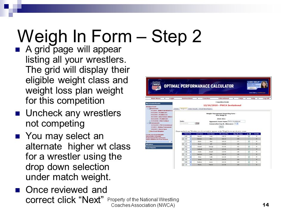 Property of the National Wrestling Coaches Association (NWCA) 14 Weigh In Form – Step 2 A grid page will appear listing all your wrestlers.