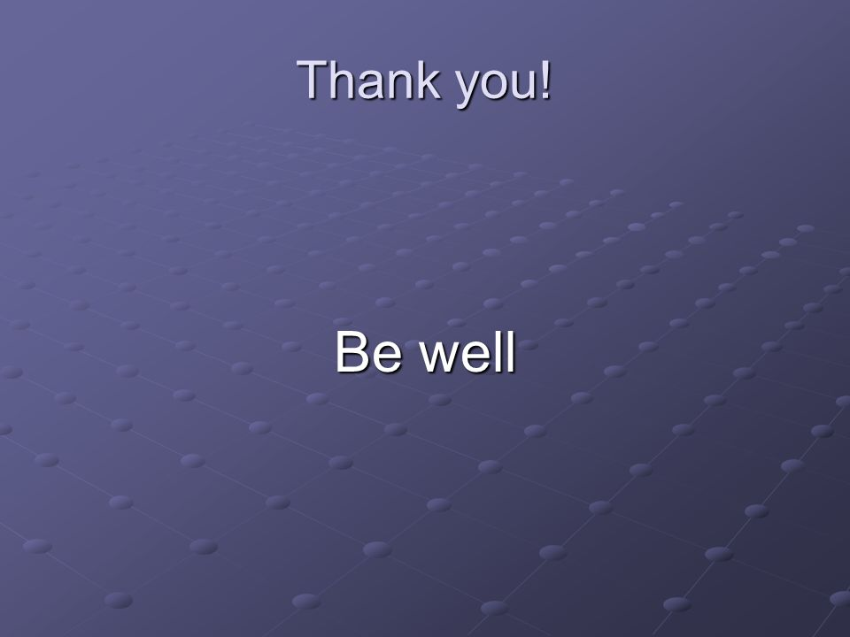 Thank you! Be well