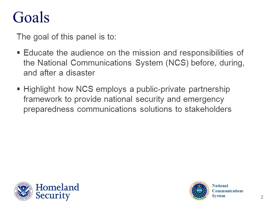 Presenters Name June 17, 2003 National Communications System 2 Goals The goal of this panel is to: Educate the audience on the mission and responsibil