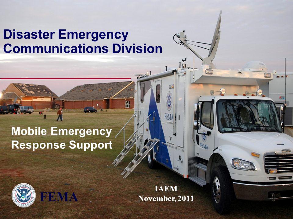 Disaster Emergency Communications Division IAEM November, 2011 Mobile Emergency Response Support FEMA