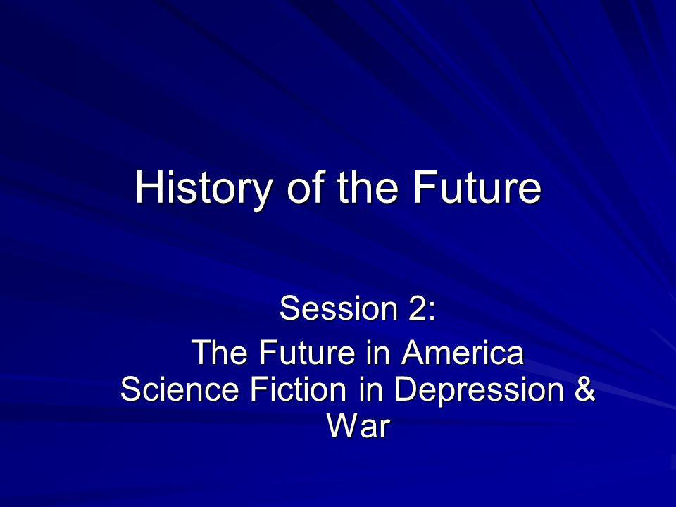 The American Future Three elements prominent in early 20 th Century futurism –Utopianism –Inventions –Faith in Progress These are inherited by science fiction –Emerges in 1930s from pulp magazine genre