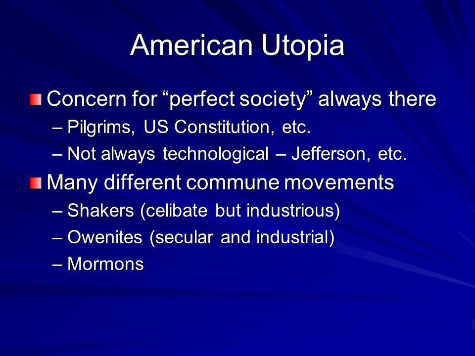American Utopia Concern for perfect society always there –Pilgrims, US Constitution, etc.