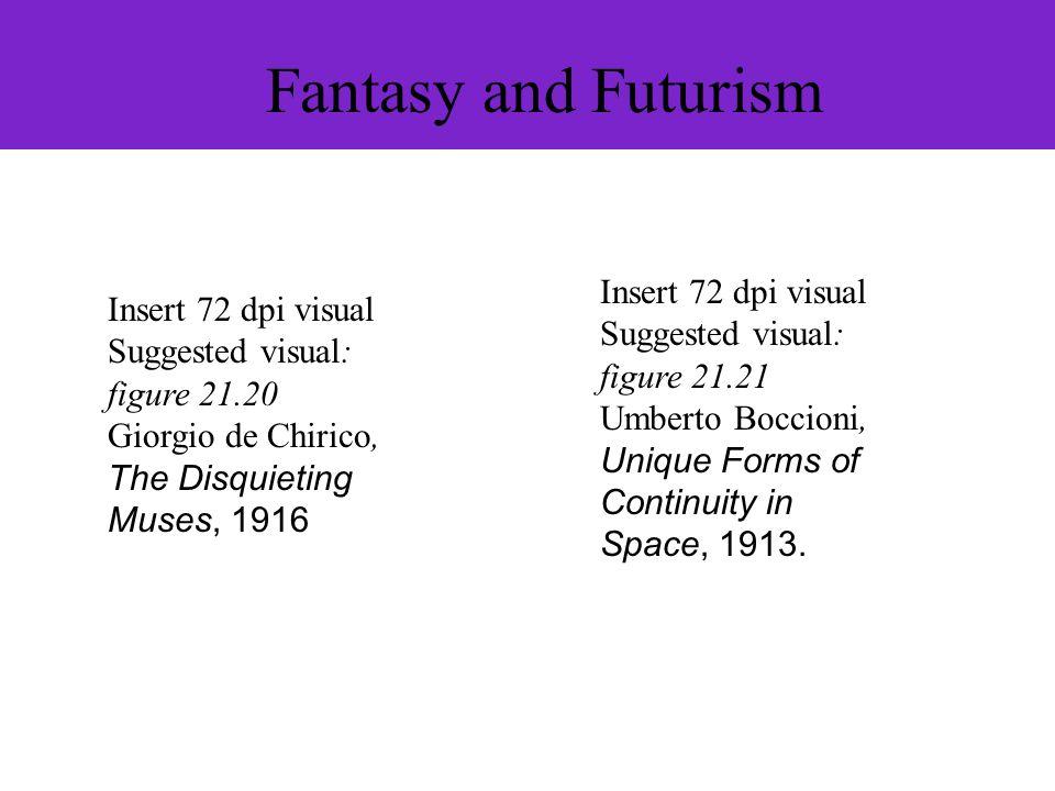 Fantasy and Futurism Insert 72 dpi visual Suggested visual: figure 21.21 Umberto Boccioni, Unique Forms of Continuity in Space, 1913. Insert 72 dpi vi