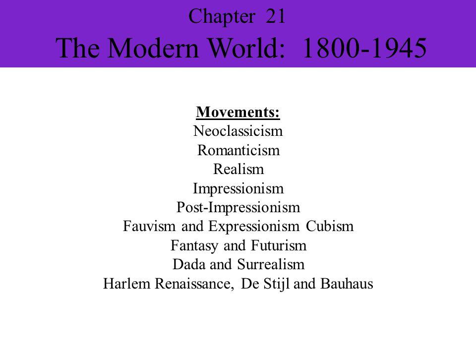 Movements: Neoclassicism Romanticism Realism Impressionism Post-Impressionism Fauvism and Expressionism Cubism Fantasy and Futurism Dada and Surrealis