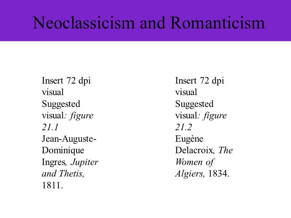 Neoclassicism and Romanticism Insert 72 dpi visual Suggested visual: figure 21.2 Eugène Delacroix, The Women of Algiers, 1834. Insert 72 dpi visual Su