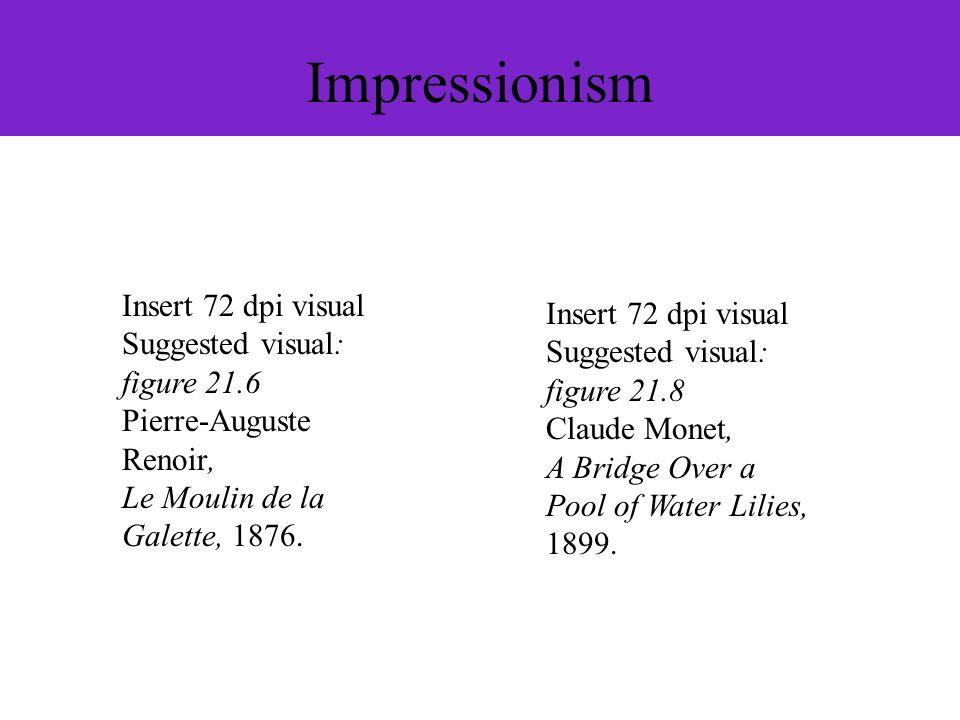 Impressionism Insert 72 dpi visual Suggested visual: figure 21.6 Pierre-Auguste Renoir, Le Moulin de la Galette, 1876. Insert 72 dpi visual Suggested
