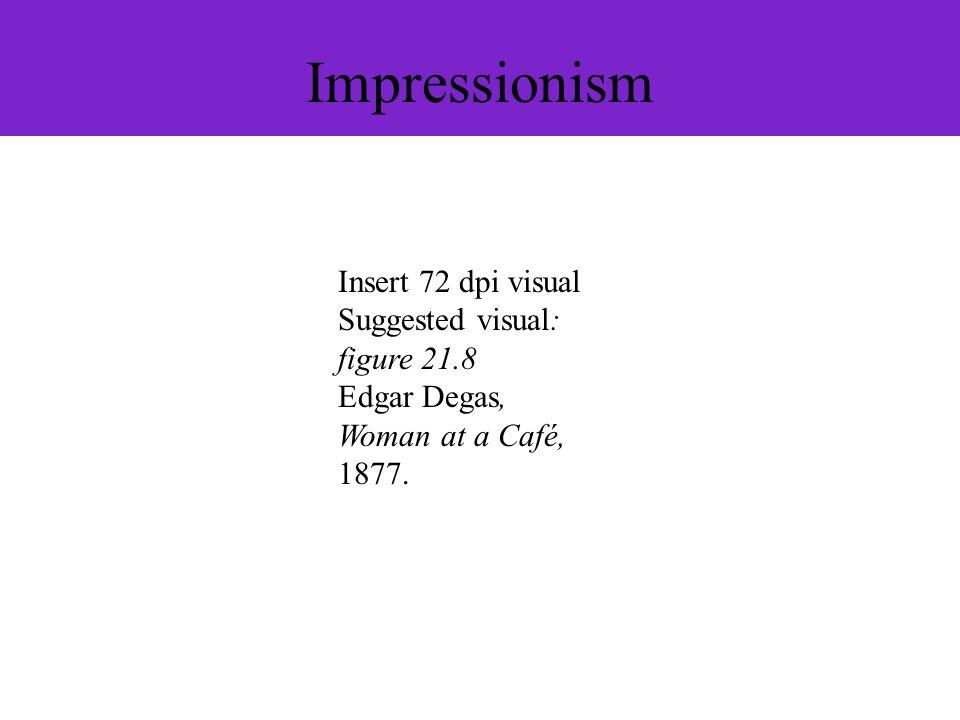 Impressionism Insert 72 dpi visual Suggested visual: figure 21.8 Edgar Degas, Woman at a Café, 1877.