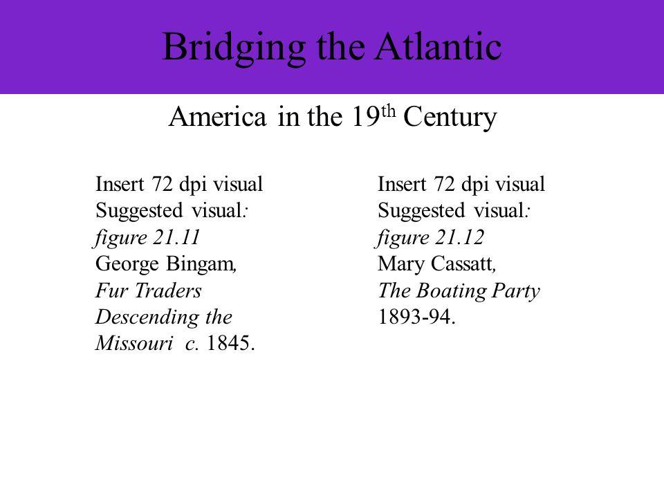 Bridging the Atlantic Insert 72 dpi visual Suggested visual: figure 21.12 Mary Cassatt, The Boating Party 1893-94. Insert 72 dpi visual Suggested visu