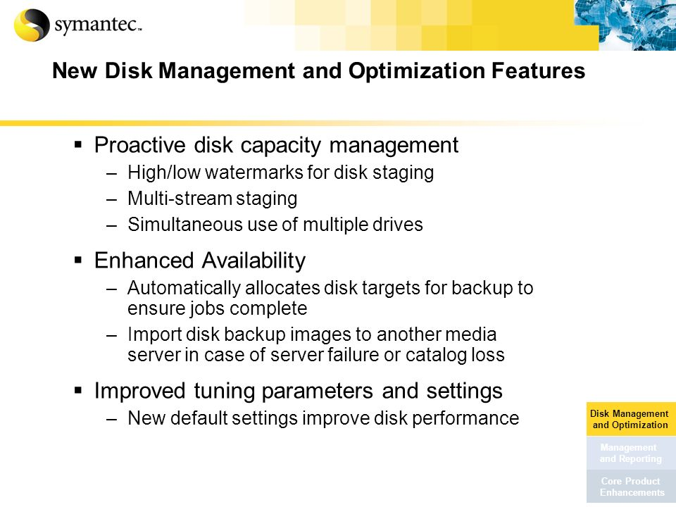 New Disk Management and Optimization Features Proactive disk capacity management –High/low watermarks for disk staging –Multi-stream staging –Simultan