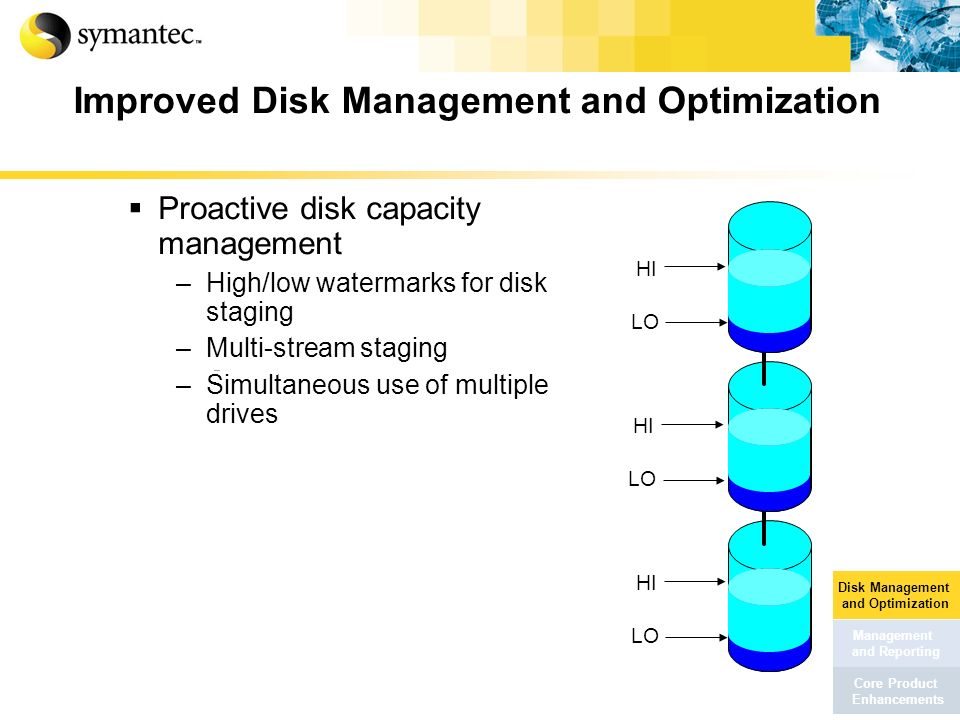Improved Disk Management and Optimization Proactive disk capacity management –High/low watermarks for disk staging –Multi-stream staging –Simultaneous