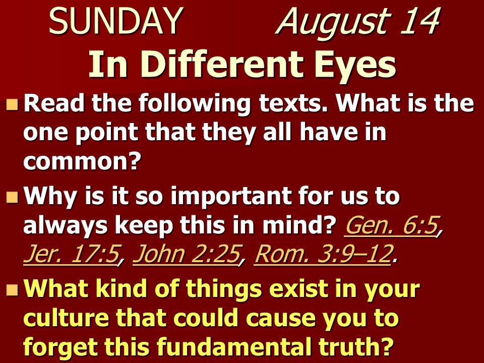 SUNDAY August 14 In Different Eyes Read the following texts. What is the one point that they all have in common? Read the following texts. What is the
