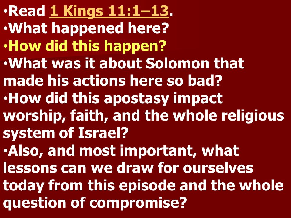 Read 1 Kings 11:1–13.1 Kings 11:1–13 What happened here? How did this happen? What was it about Solomon that made his actions here so bad? How did thi
