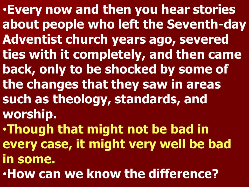 Every now and then you hear stories about people who left the Seventh-day Adventist church years ago, severed ties with it completely, and then came b