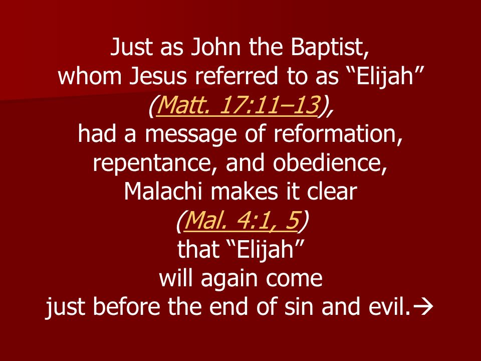Just as John the Baptist, whom Jesus referred to as Elijah (Matt. 17:11–13),Matt. 17:11–13 had a message of reformation, repentance, and obedience, Ma