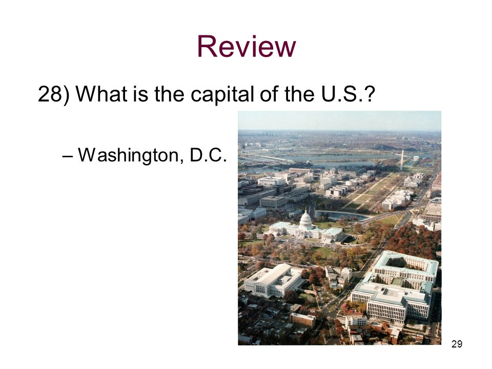 Review 28) What is the capital of the U.S.? –Washington, D.C. 29
