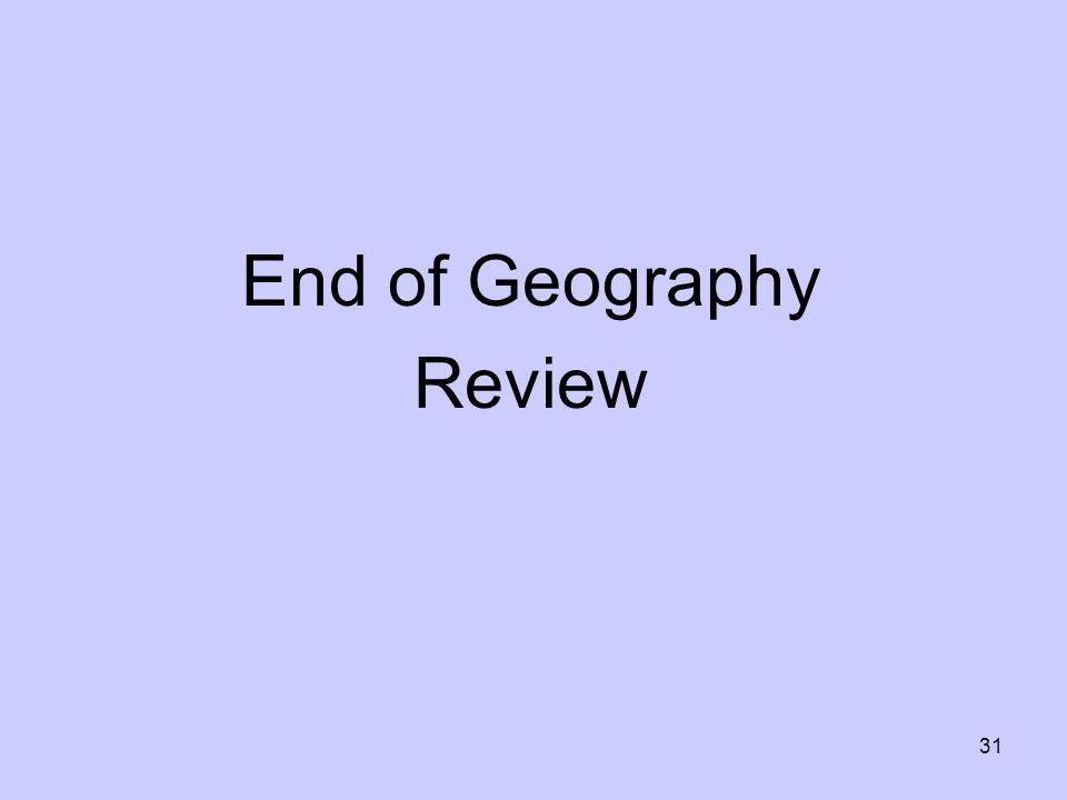 End of Geography Review 31