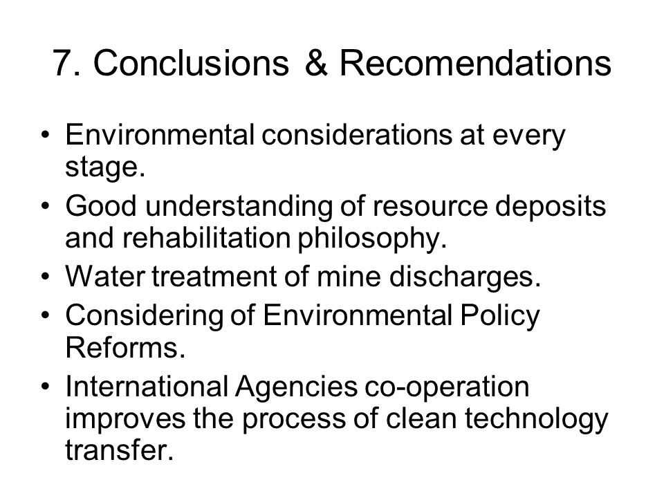 7. Conclusions & Recomendations Environmental considerations at every stage. Good understanding of resource deposits and rehabilitation philosophy. Wa