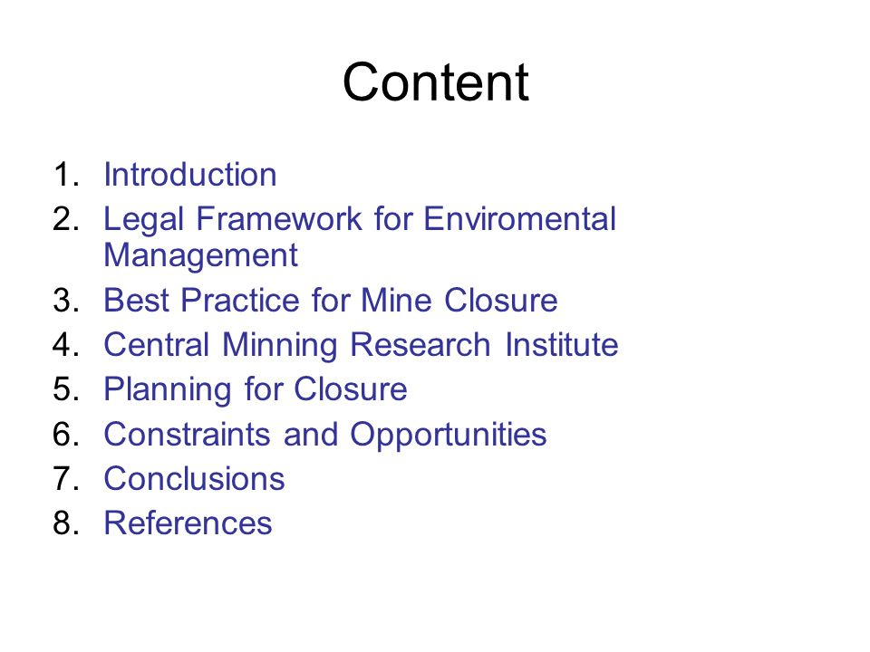 Content 1.Introduction 2.Legal Framework for Enviromental Management 3.Best Practice for Mine Closure 4.Central Minning Research Institute 5.Planning