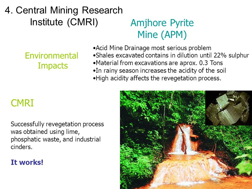 4. Central Mining Research Institute (CMRI) Acid Mine Drainage most serious problem Shales excavated contains in dilution until 22% sulphur Material f