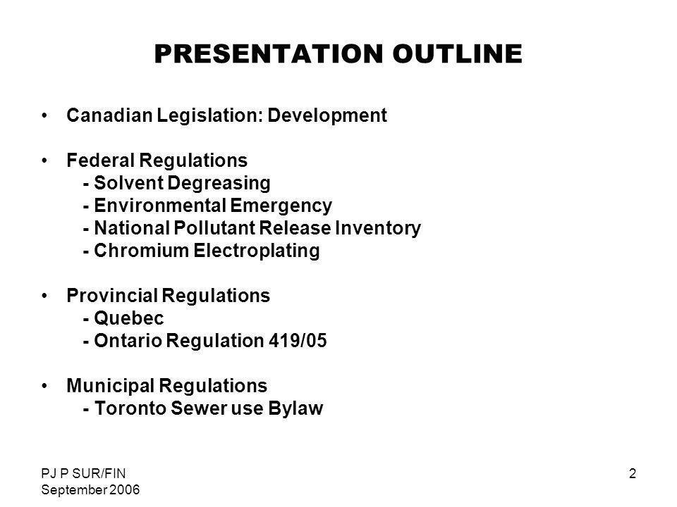 PJ P SUR/FIN September 2006 2 PRESENTATION OUTLINE Canadian Legislation: Development Federal Regulations - Solvent Degreasing - Environmental Emergenc