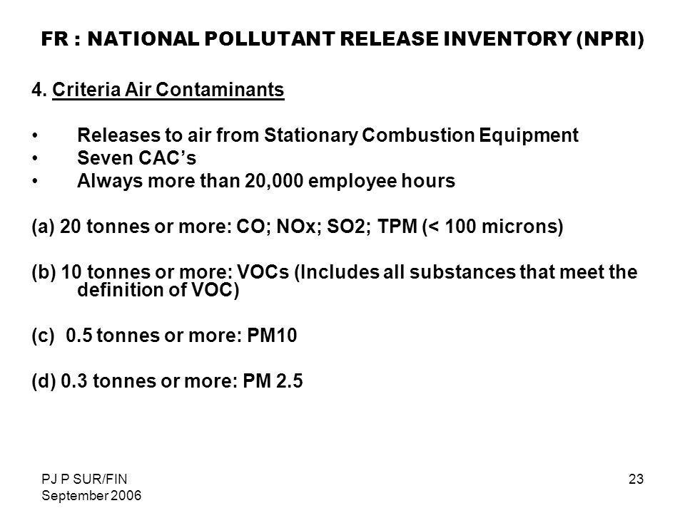 PJ P SUR/FIN September 2006 23 FR : NATIONAL POLLUTANT RELEASE INVENTORY (NPRI) 4. Criteria Air Contaminants Releases to air from Stationary Combustio