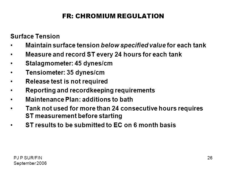 PJ P SUR/FIN September 2006 26 FR: CHROMIUM REGULATION Surface Tension Maintain surface tension below specified value for each tank Measure and record