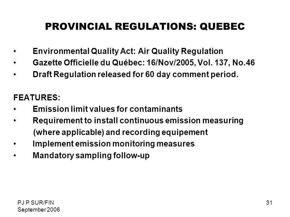 PJ P SUR/FIN September 2006 31 PROVINCIAL REGULATIONS: QUEBEC Environmental Quality Act: Air Quality Regulation Gazette Officielle du Québec: 16/Nov/2