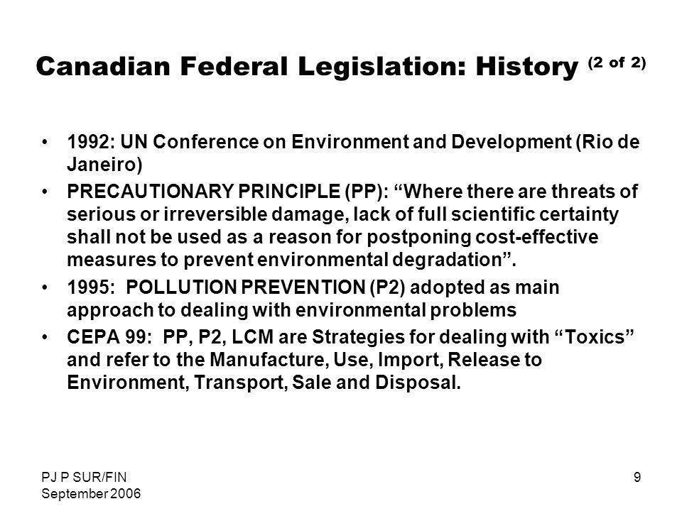 PJ P SUR/FIN September 2006 9 1992: UN Conference on Environment and Development (Rio de Janeiro) PRECAUTIONARY PRINCIPLE (PP): Where there are threat