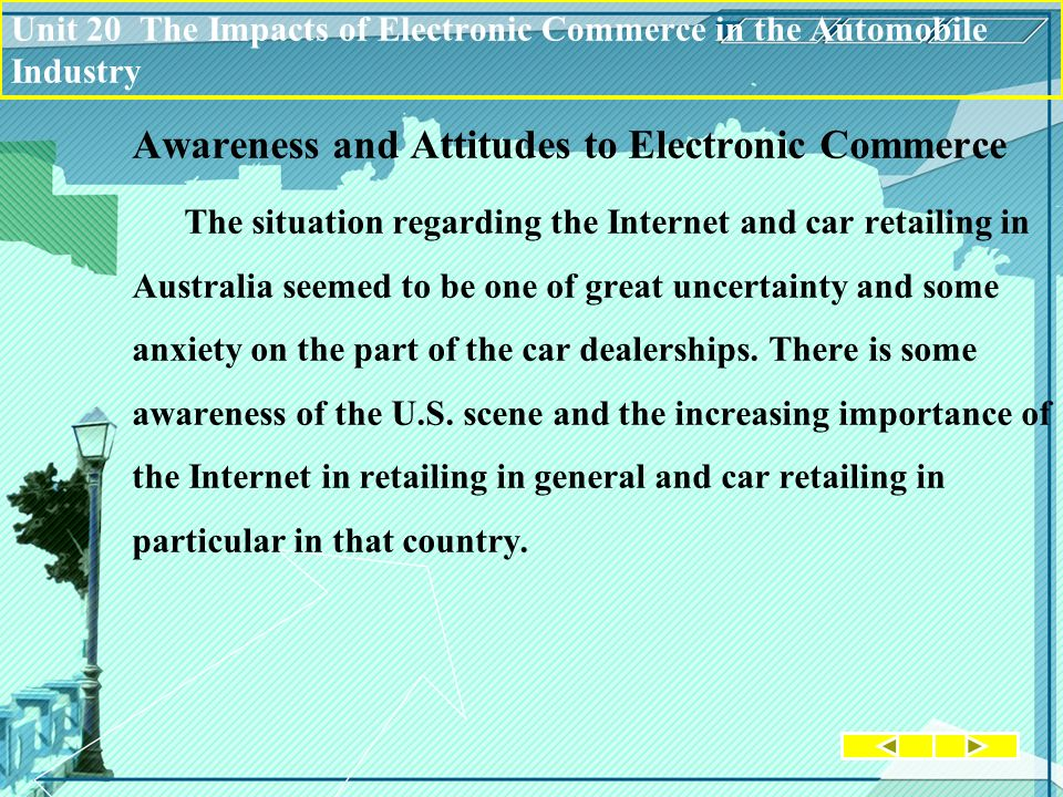 Awareness and Attitudes to Electronic Commerce The situation regarding the Internet and car retailing in Australia seemed to be one of great uncertain
