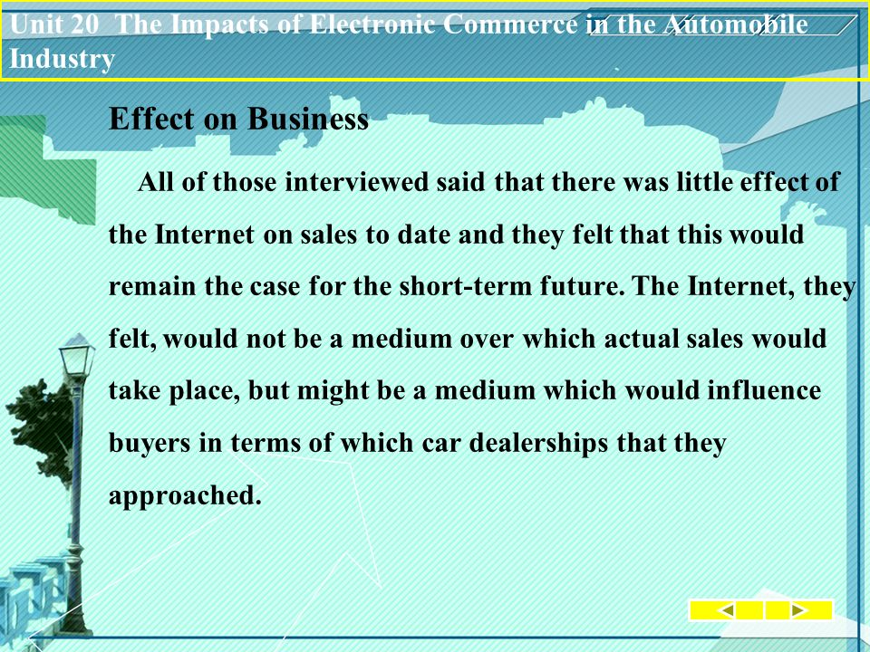Effect on Business All of those interviewed said that there was little effect of the Internet on sales to date and they felt that this would remain the case for the short-term future.