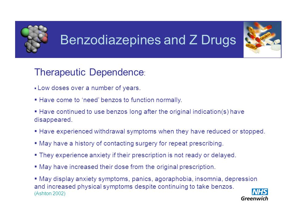 Benzodiazepines and Z Drugs Therapeutic Dependence : Low doses over a number of years.