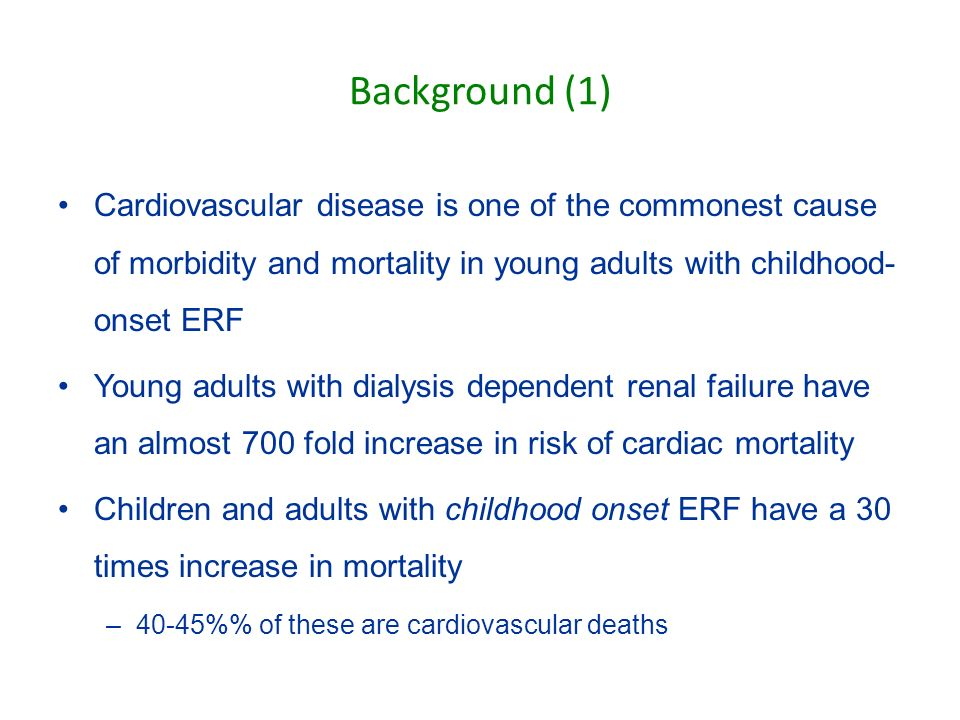 Background (1) Cardiovascular disease is one of the commonest cause of morbidity and mortality in young adults with childhood- onset ERF Young adults